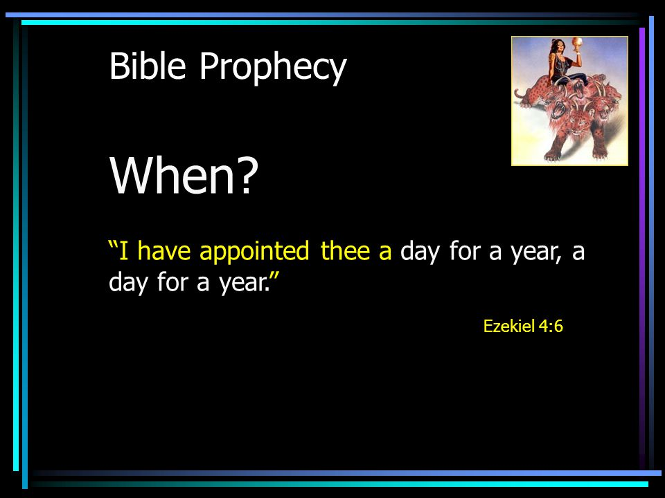 Bible Prophecy When I have appointed thee a day for a year, a day for a year. Ezekiel 4:6