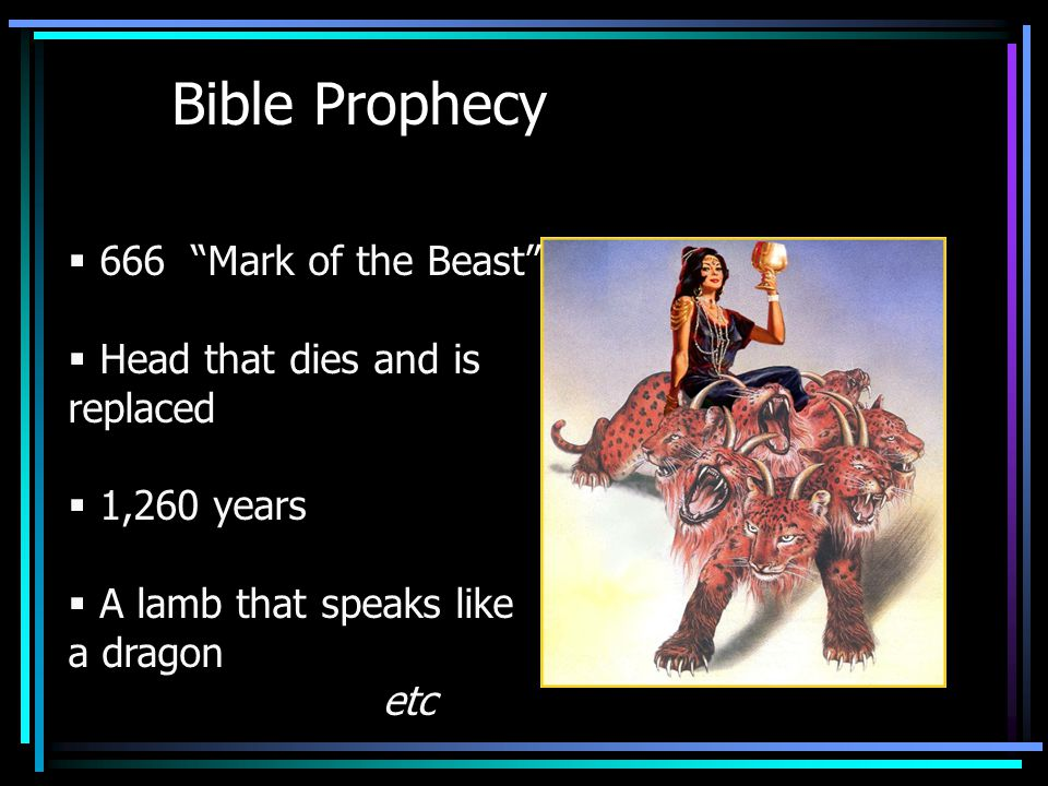 Bible Prophecy  666 Mark of the Beast  Head that dies and is replaced  1,260 years  A lamb that speaks like a dragon etc