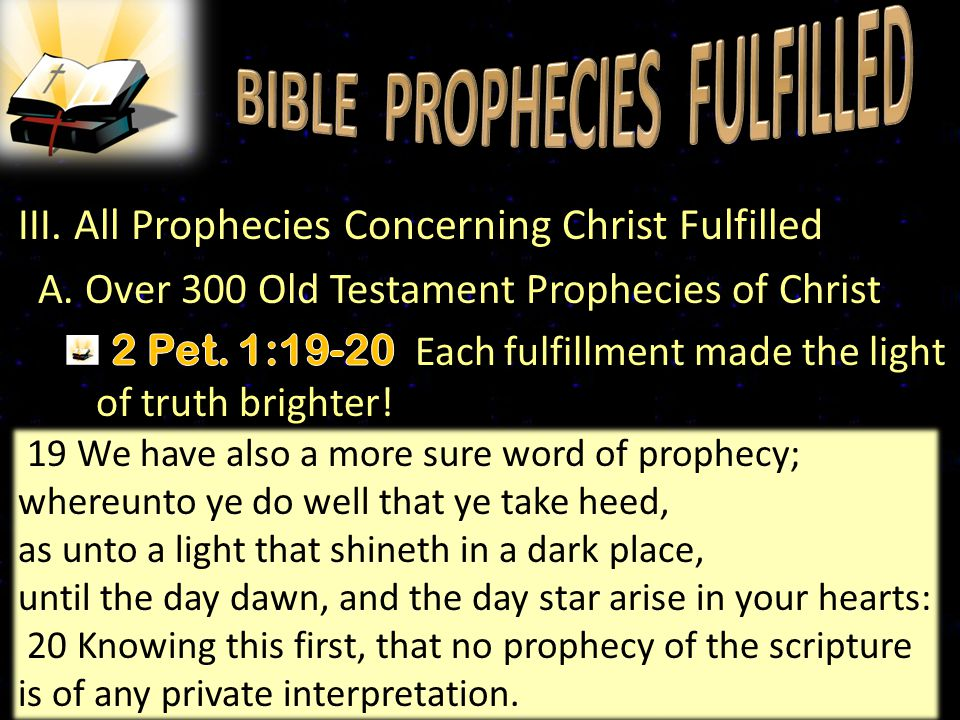 27 19 We have also a more sure word of prophecy; whereunto ye do well that ye take heed, as unto a light that shineth in a dark place, until the day d