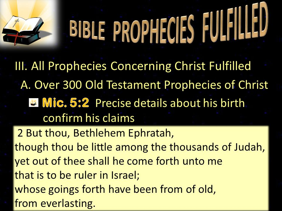 28 2 But thou, Bethlehem Ephratah, though thou be little among the thousands of Judah, yet out of thee shall he come forth unto me that is to be ruler in Israel; whose goings forth have been from of old, from everlasting.
