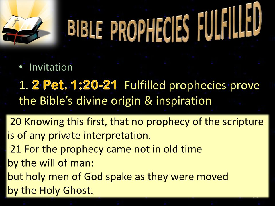 31 20 Knowing this first, that no prophecy of the scripture is of any private interpretation. 21 For the prophecy came not in old time by the will of