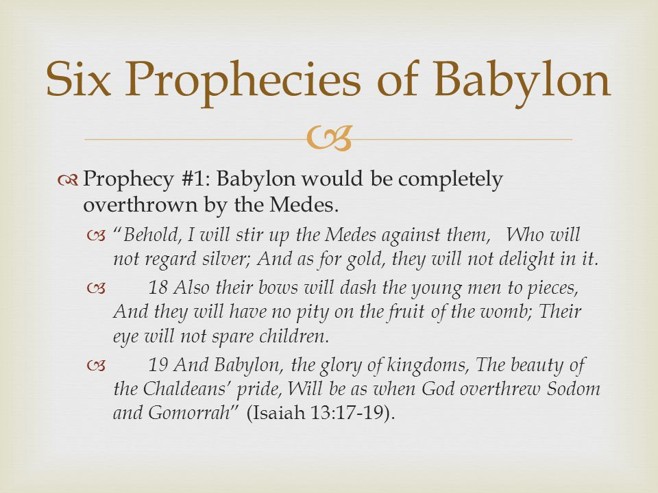   Prophecy #1: Babylon would be completely overthrown by the Medes.