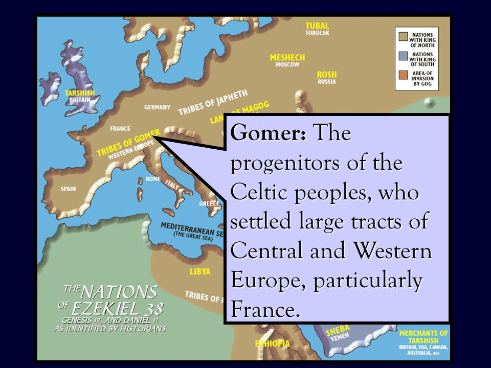 32 Gomer: The progenitors of the Celtic peoples, who settled large tracts of Central and Western Europe, particularly France.