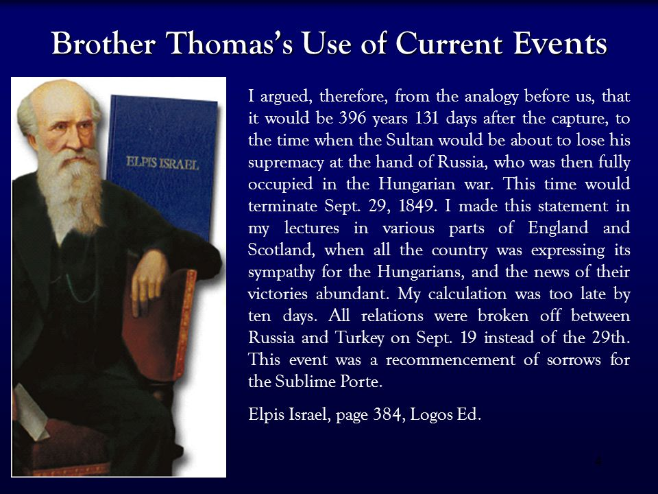 4 Brother Thomas's Use of Current E vents I argued, therefore, from the analogy before us, that it would be 396 years 131 days after the capture, to t