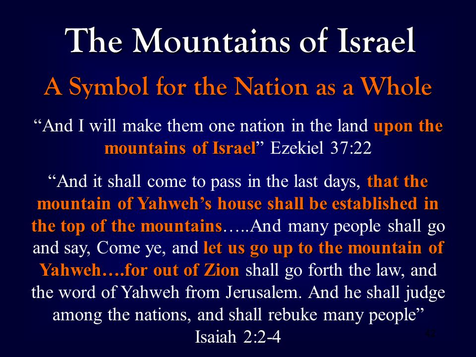 "42 The Mountains of Israel A Symbol for the Nation as a Whole upon the mountains of Israel ""And I will make them one nation in the land upon the mount"