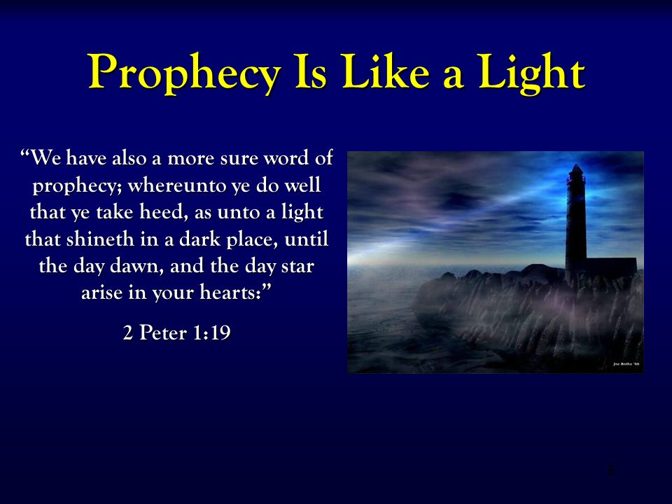 "5 Prophecy Is Like a Light ""We have also a more sure word of prophecy; whereunto ye do well that ye take heed, as unto a light that shineth in a dark"