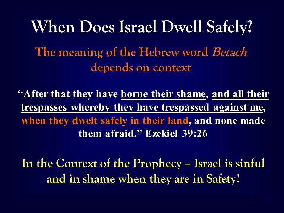 "50 When Does Israel Dwell Safely? The meaning of the Hebrew word Betach depends on context ""After that they have borne their shame, and all their tres"