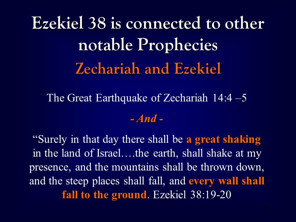 54 Ezekiel 38 is connected to other notable Prophecies Zechariah and Ezekiel The Great Earthquake of Zechariah 14:4 –5 - And - a great shaking every w