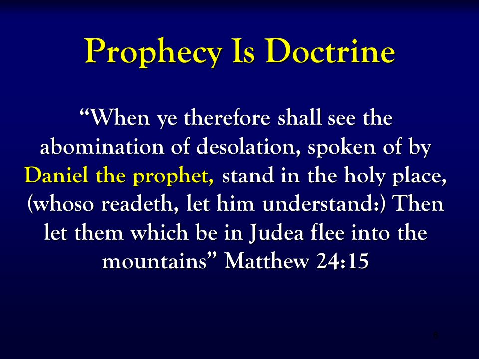 "6 Prophecy Is Doctrine ""When ye therefore shall see the abomination of desolation, spoken of by Daniel the prophet, stand in the holy place, (whoso re"