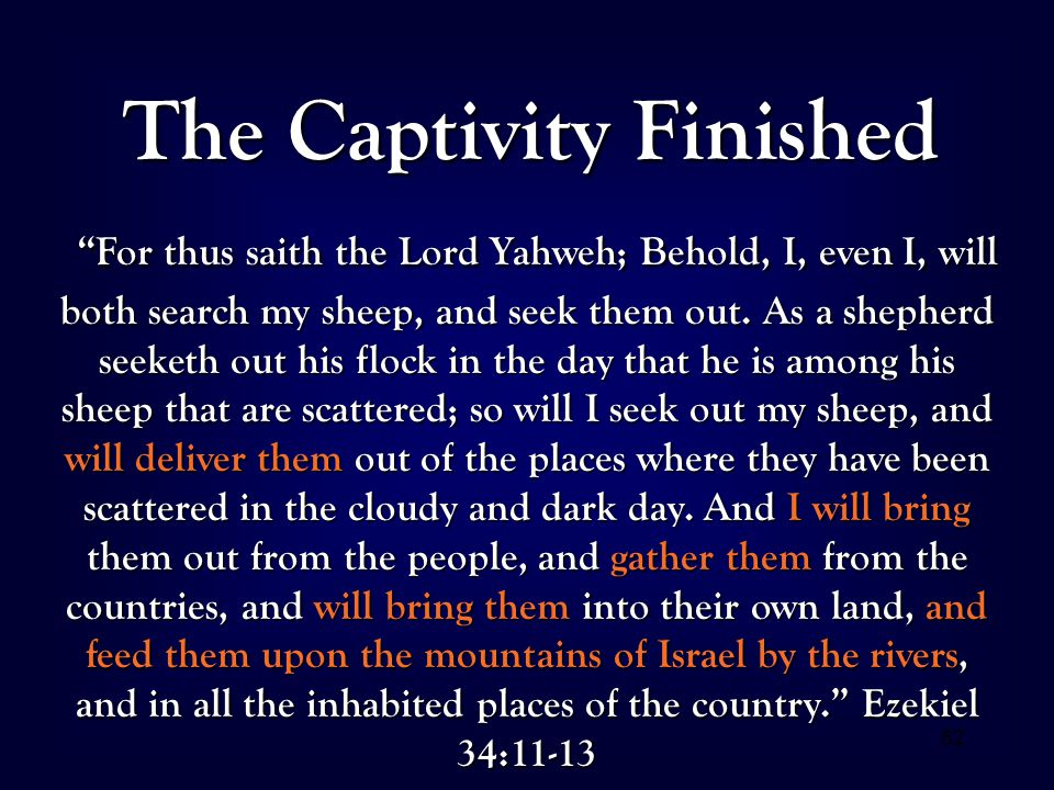 "62 The Captivity Finished ""For thus saith the Lord Yahweh; Behold, I, even I, will both search my sheep, and seek them out. As a shepherd seeketh out"