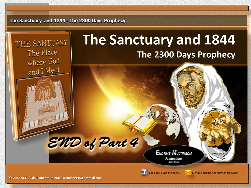 The Sanctuary and 1844 The 2300 Days Prophecy The Sanctuary and 1844 The 2300 Days Prophecy The Sanctuary and 1844 - The 2300 Days Prophecy © 2013 AGO / Sda Pioneers e-mail : sdapioneers@hotmail.com