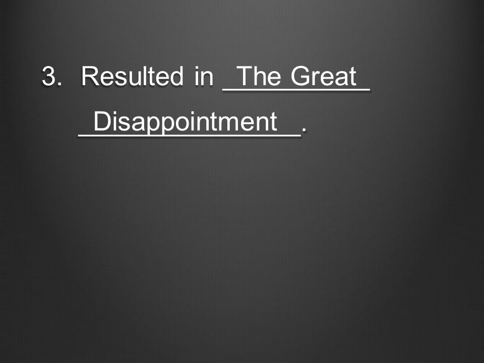 3.Resulted in __________ _______________. _______________. The Great Disappointment