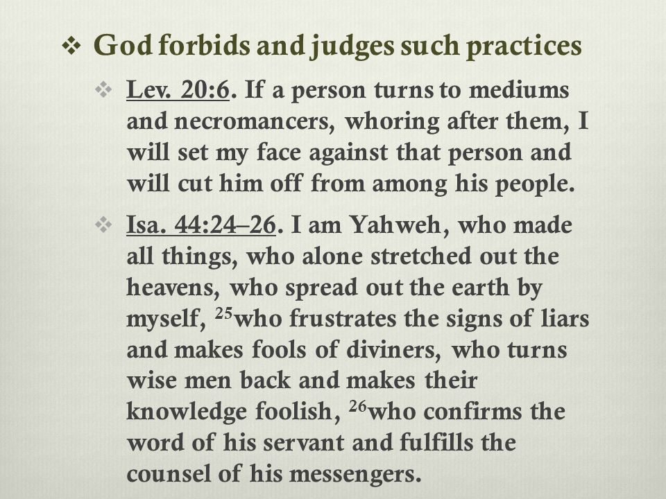  God forbids and judges such practices  Lev. 20:6.