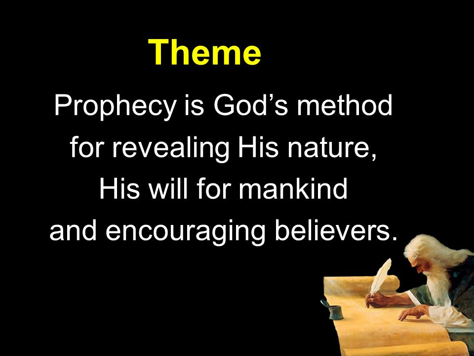 Theme Prophecy is God's method for revealing His nature, His will for mankind and encouraging believers.