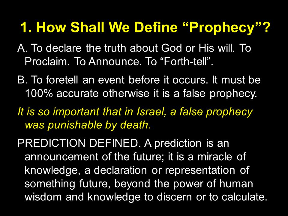 1. How Shall We Define Prophecy . A. To declare the truth about God or His will.