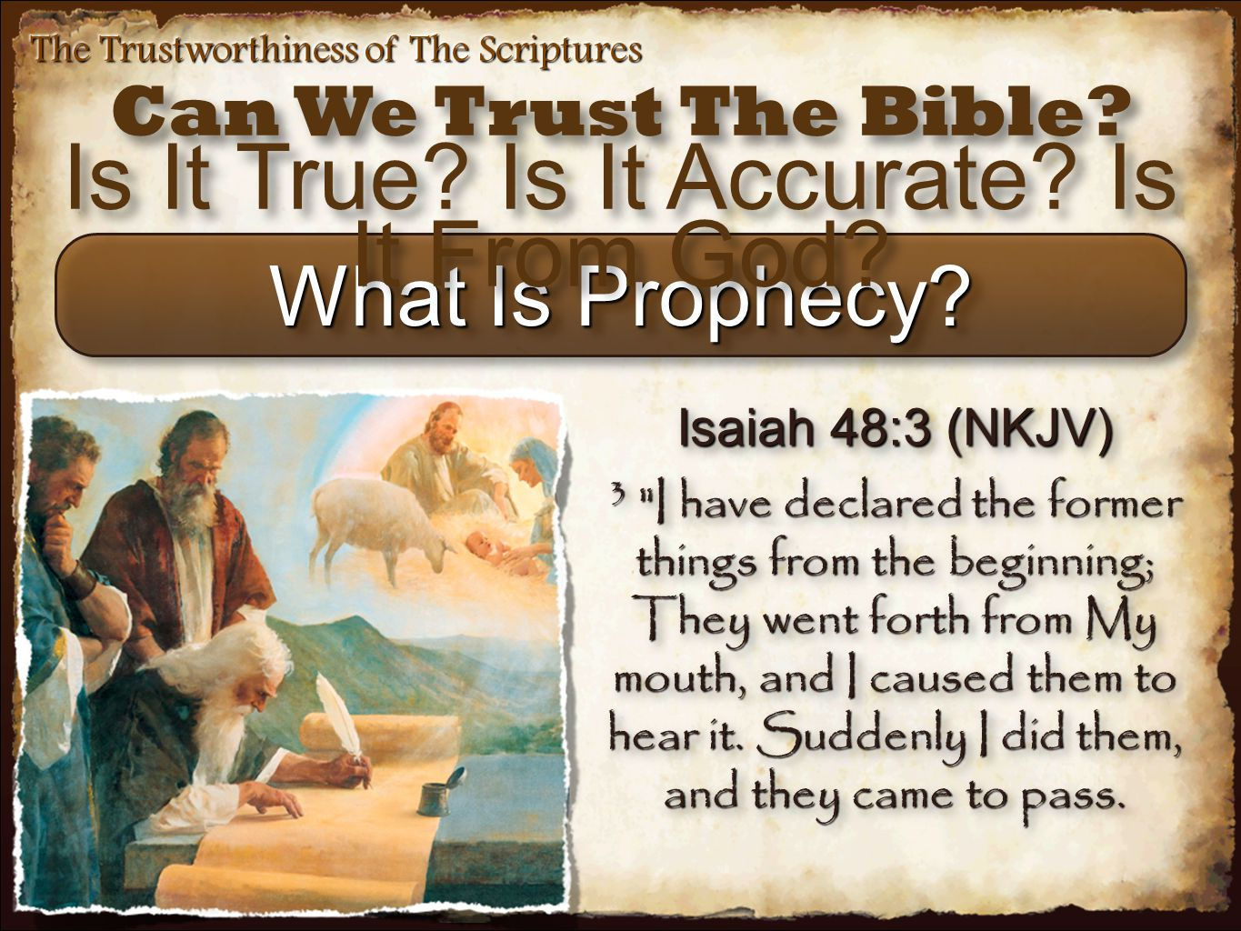 The Trustworthiness of The Scriptures What Is Prophecy? Isaiah 48:3 (NKJV) 3
