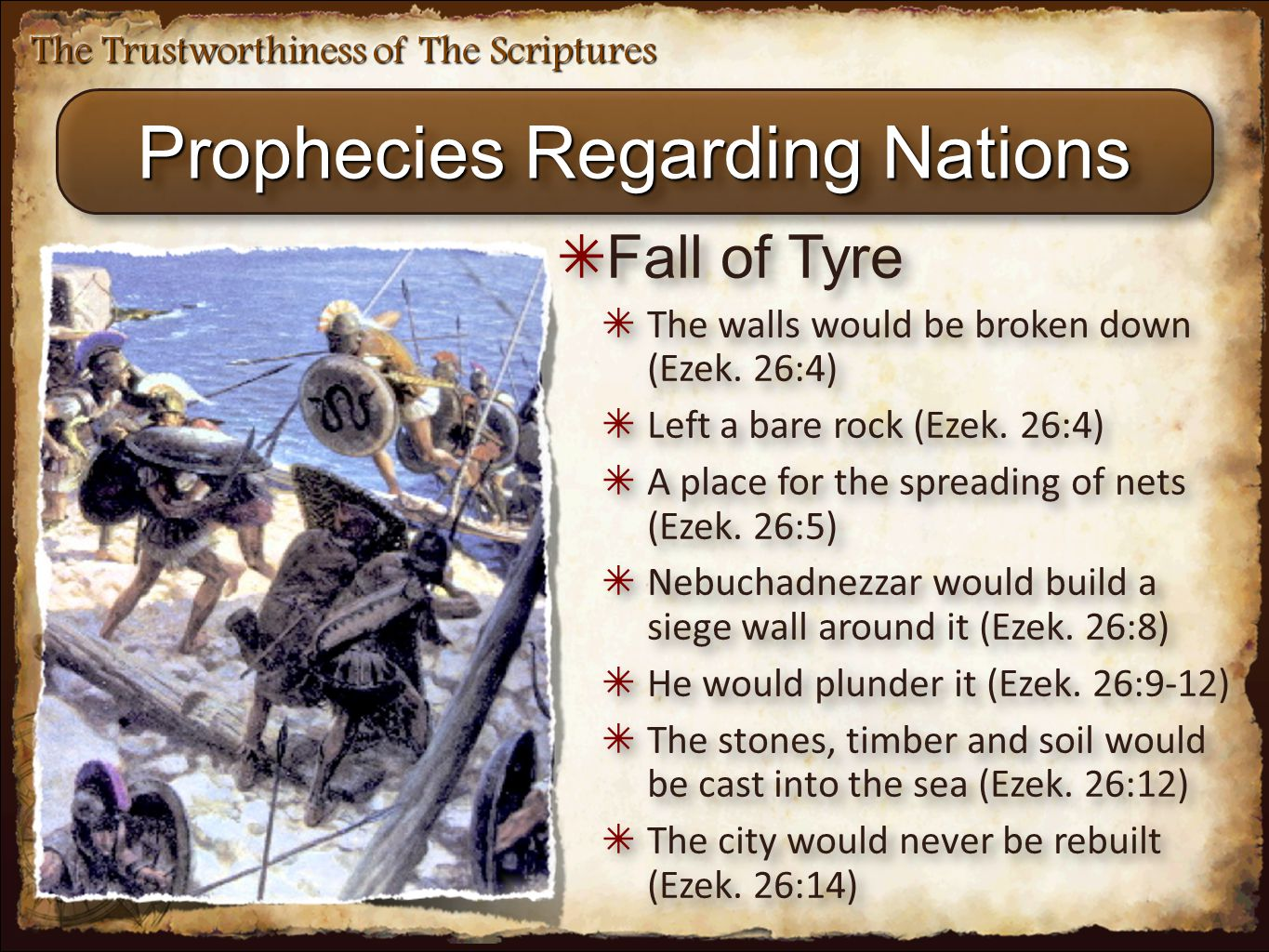 The Trustworthiness of The Scriptures Prophecies Regarding Nations ✴ Fall of Tyre ✴ The walls would be broken down (Ezek. 26:4) ✴ Left a bare rock (Ez