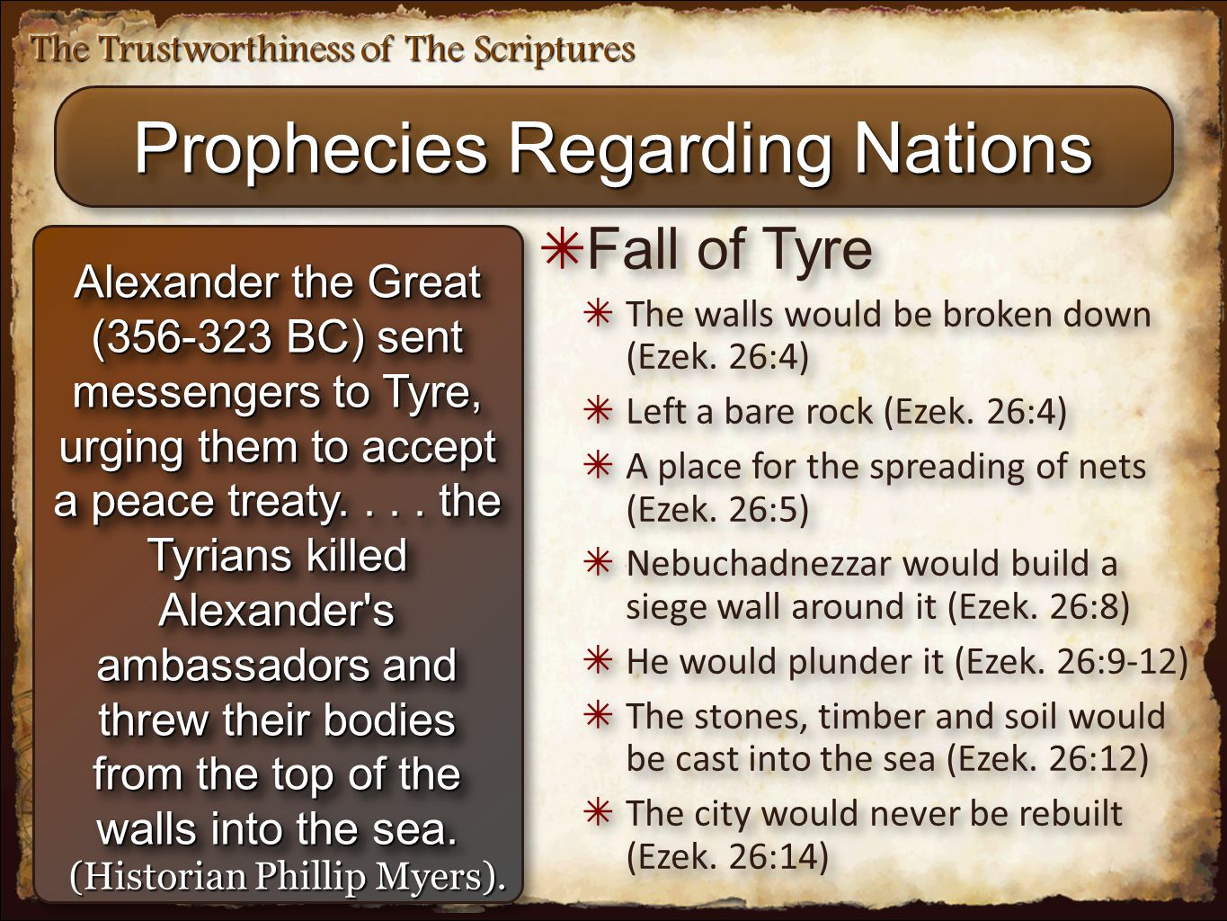 The Trustworthiness of The Scriptures Prophecies Regarding Nations Alexander the Great (356-323 BC) sent messengers to Tyre, urging them to accept a peace treaty....