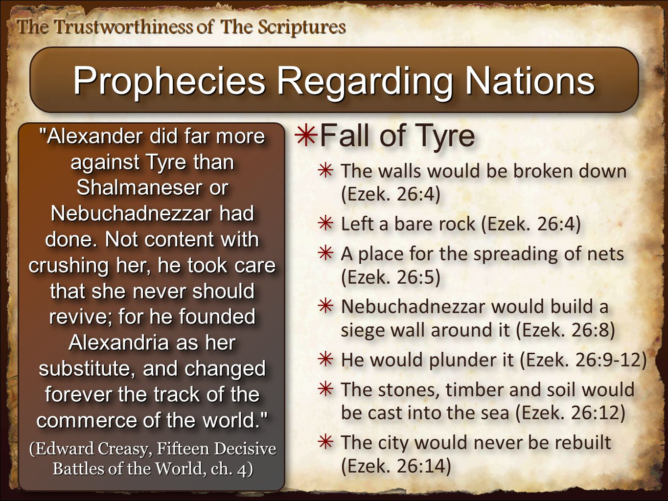 The Trustworthiness of The Scriptures Prophecies Regarding Nations Alexander did far more against Tyre than Shalmaneser or Nebuchadnezzar had done.