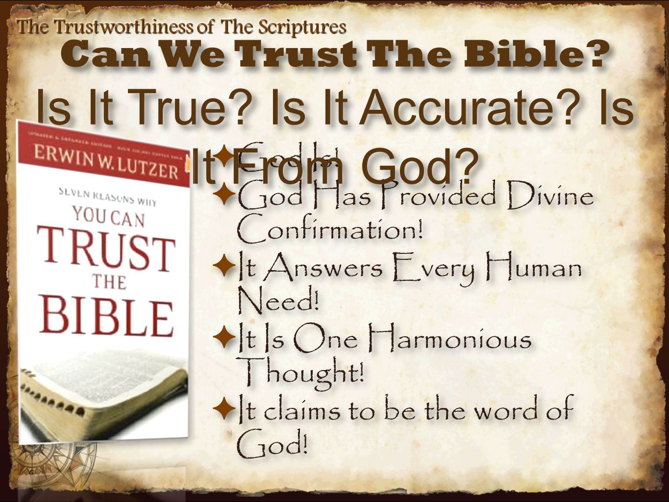 The Trustworthiness of The Scriptures Prophecies Regarding Jesus Fulfilled Prophecy Hebrew Scripture New Testament Fulfillment People would hear not and see not Isaiah 6:9-10Matthew 13:14-15 People trust in traditions of men Isaiah 29:13Matthew 15:9 People give God lip serviceIsaiah 29:13Matthew 15:8 God delights in HimIsaiah 42:1Matthew 3:17, 17:5 Wounded for our sinsIsaiah 53:5John 6:51 He bore the sins of manyIsaiah 53:10-12Mark 10:45 Messiah not killed for Himself Daniel 9:26Matthew 20:28