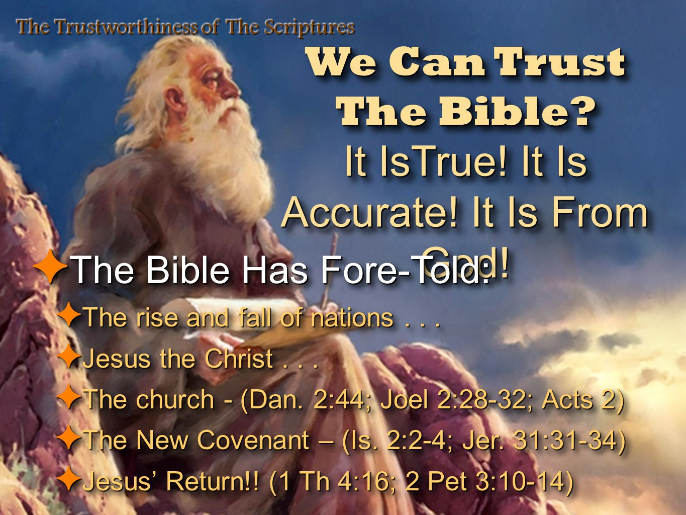 We Can Trust The Bible? It IsTrue! It Is Accurate! It Is From God! We Can Trust The Bible? It IsTrue! It Is Accurate! It Is From God! The Trustworthin