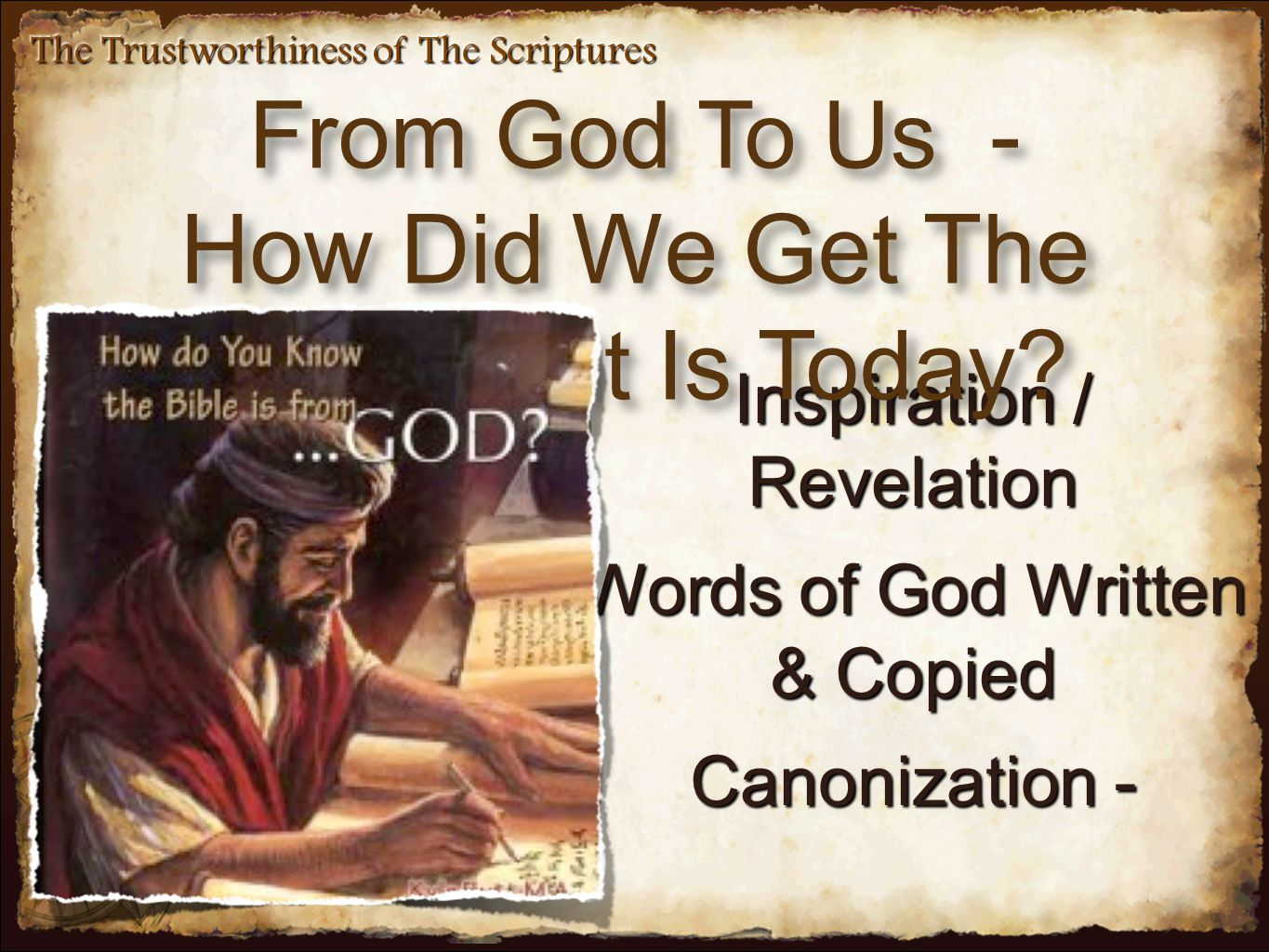 Inspiration / Revelation Words of God Written & Copied Canonization - From God To Us - How Did We Get The Bible As It Is Today? From God To Us - How D