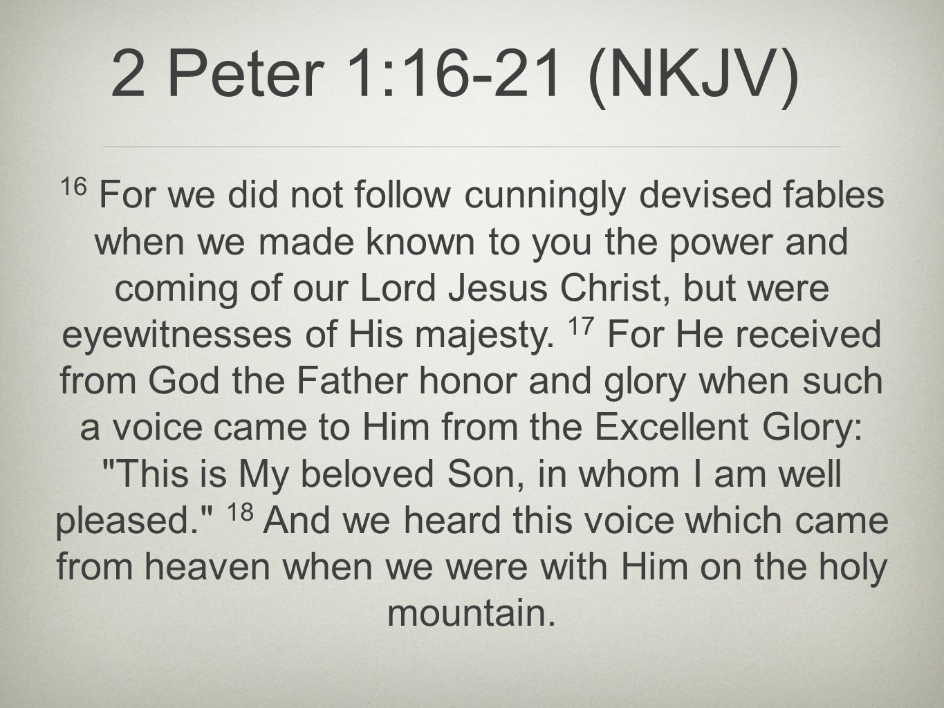 16 For we did not follow cunningly devised fables when we made known to you the power and coming of our Lord Jesus Christ, but were eyewitnesses of Hi