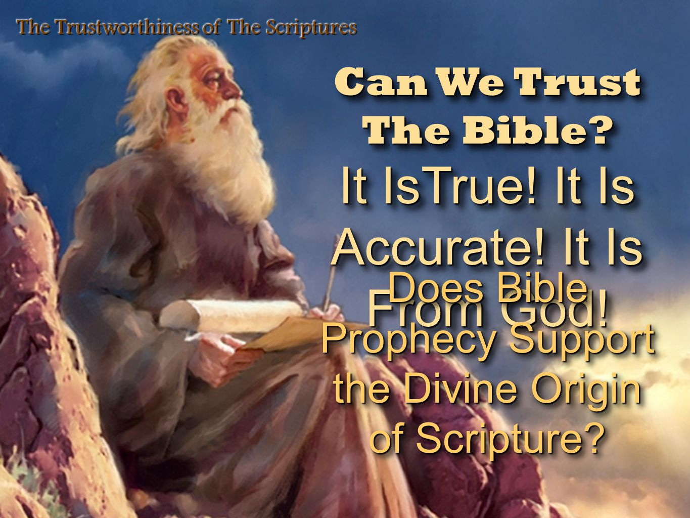 Can We Trust The Bible.Is It True. Is It Accurate.