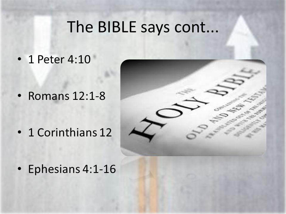 The BIBLE says cont... 1 Peter 4:10 Romans 12:1-8 1 Corinthians 12 Ephesians 4:1-16