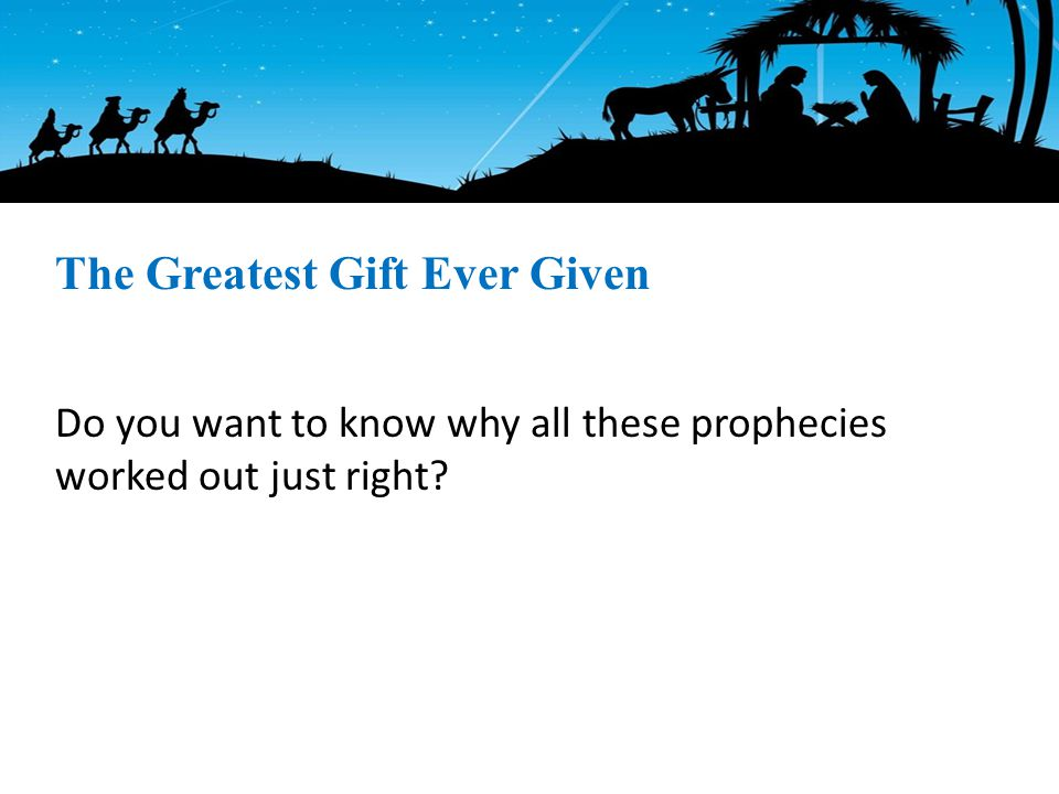 Do you want to know why all these prophecies worked out just right The Greatest Gift Ever Given