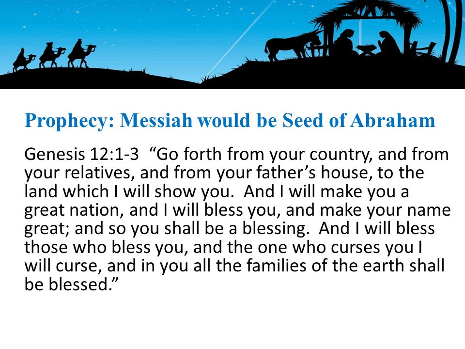 Genesis 12:1-3 Go forth from your country, and from your relatives, and from your father's house, to the land which I will show you.