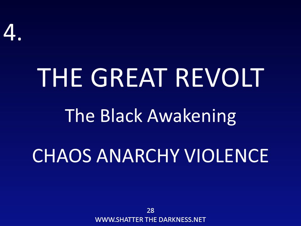 28 WWW.SHATTER THE DARKNESS.NET 4.4. THE GREAT REVOLT The Black Awakening CHAOS ANARCHY VIOLENCE
