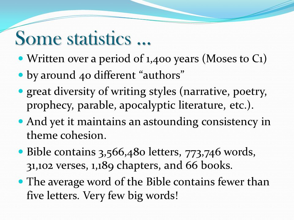 """Some statistics … Written over a period of 1,400 years (Moses to C1) by around 40 different """"authors"""" great diversity of writing styles (narrative, po"""