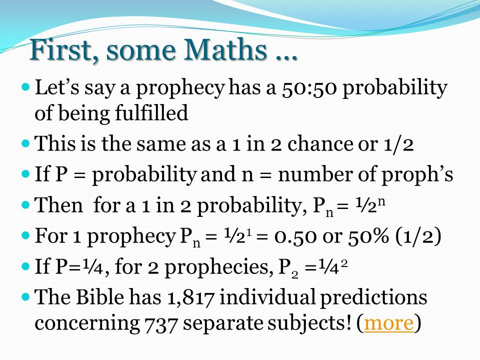 First, some Maths... Let's say a prophecy has a 50:50 probability of being fulfilled This is the same as a 1 in 2 chance or 1/2 If P = probability and