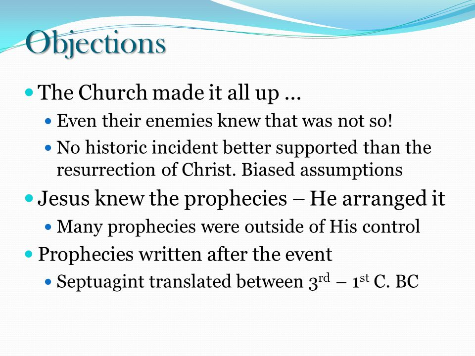 Objections The Church made it all up... Even their enemies knew that was not so.