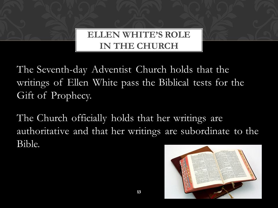 The Seventh-day Adventist Church holds that the writings of Ellen White pass the Biblical tests for the Gift of Prophecy. The Church officially holds