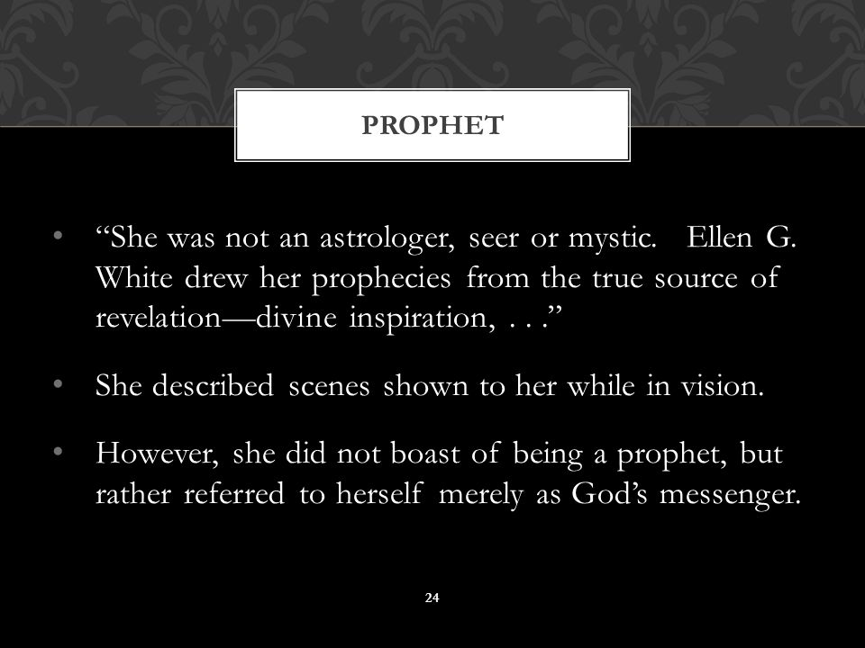 """""""She was not an astrologer, seer or mystic. Ellen G. White drew her prophecies from the true source of revelation—divine inspiration,..."""" She describe"""