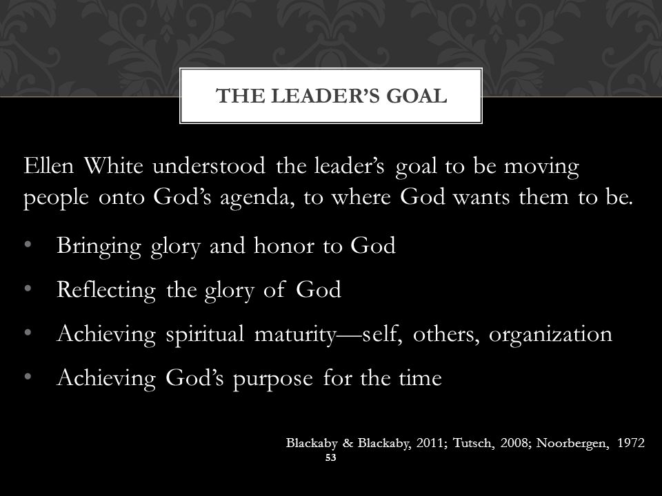 Ellen White understood the leader's goal to be moving people onto God's agenda, to where God wants them to be.