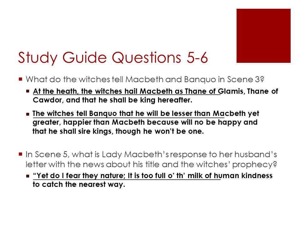Study Guide Questions 5-6  What do the witches tell Macbeth and Banquo in Scene 3.