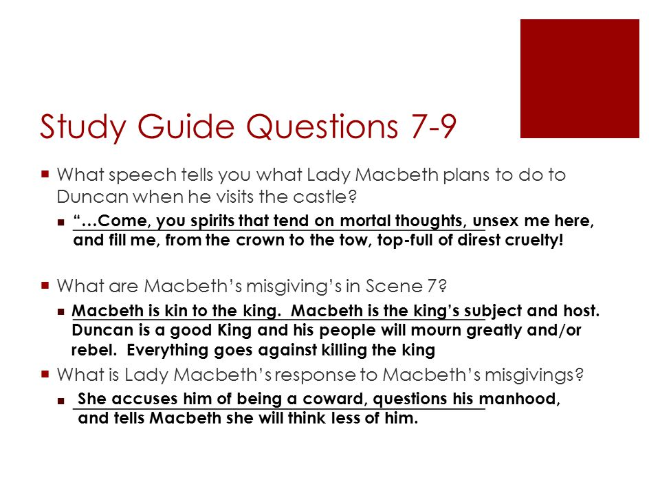Study Guide Questions 7-9  What speech tells you what Lady Macbeth plans to do to Duncan when he visits the castle.