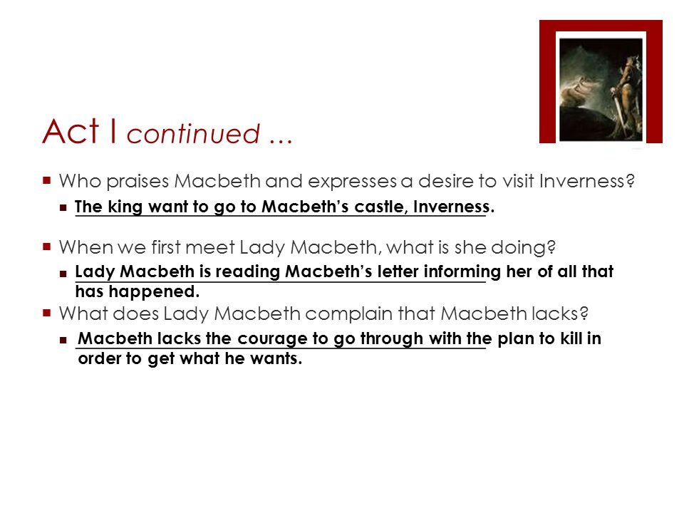 Act I continued …  Who praises Macbeth and expresses a desire to visit Inverness.