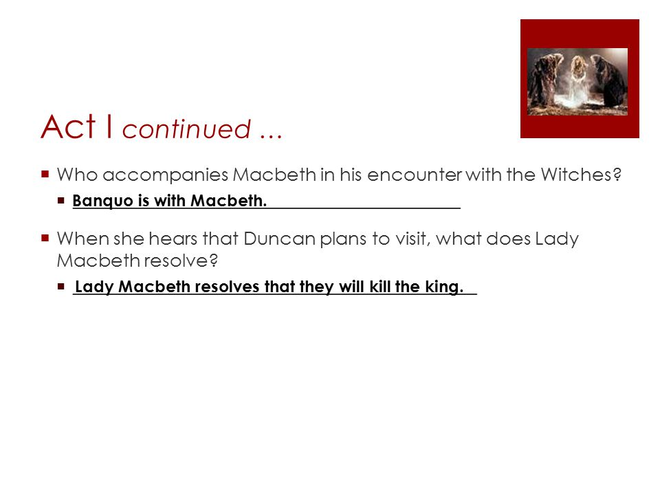 Act I continued …  Who accompanies Macbeth in his encounter with the Witches.