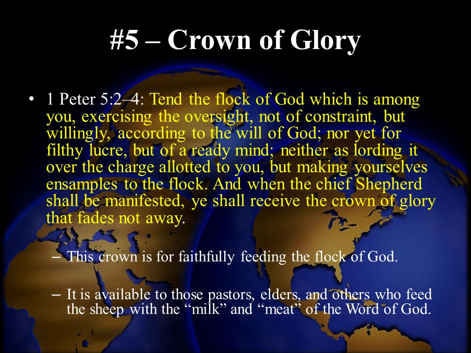 #5 – Crown of Glory 1 Peter 5:2–4: Tend the flock of God which is among you, exercising the oversight, not of constraint, but willingly, according to
