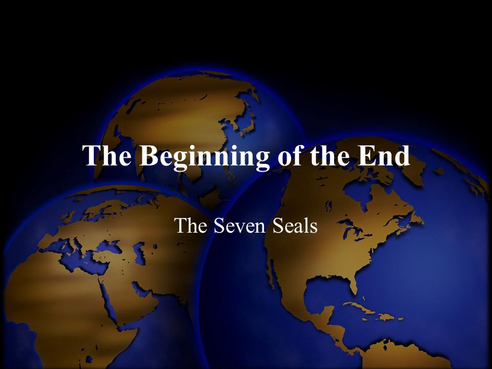 The Beginning of the End The Seven Seals