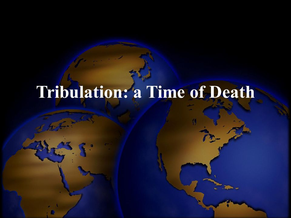 Tribulation: a Time of Death
