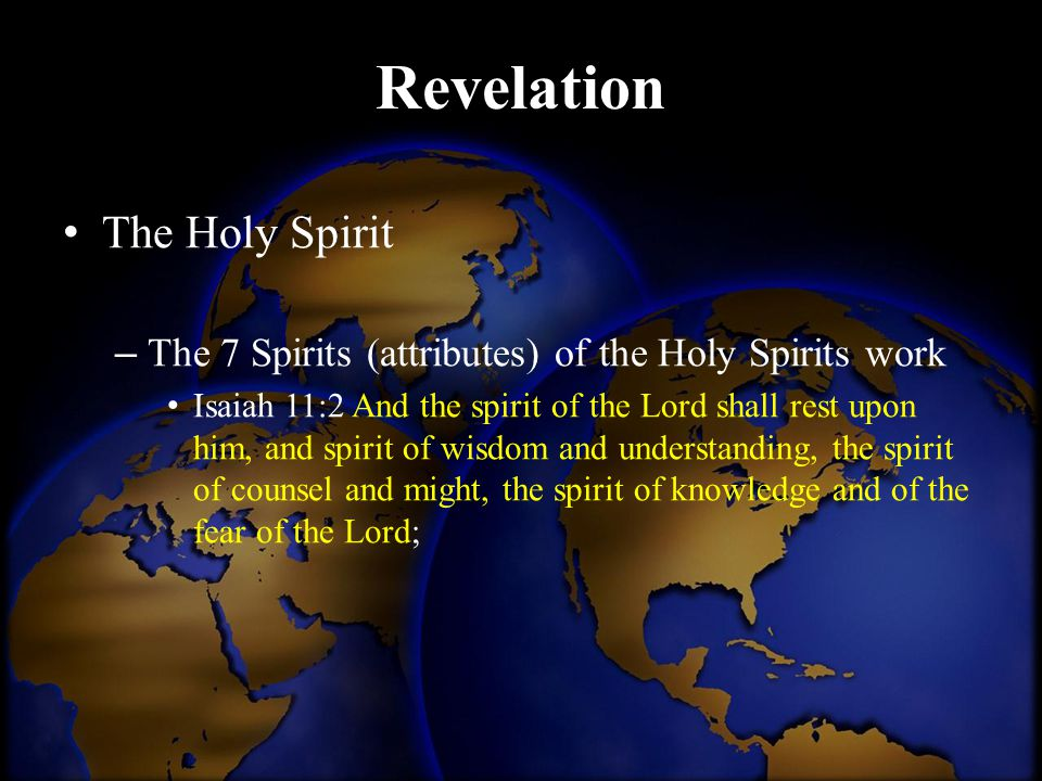 Revelation The Holy Spirit – The 7 Spirits (attributes) of the Holy Spirits work Isaiah 11:2 And the spirit of the Lord shall rest upon him, and spiri