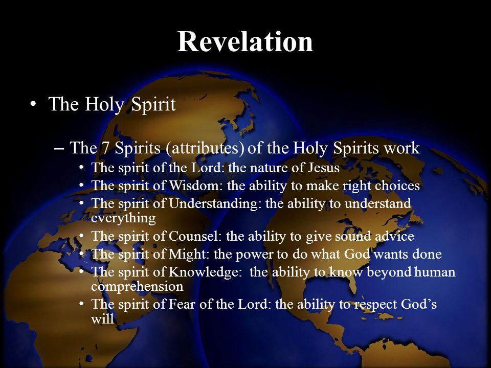 Revelation The Holy Spirit – The 7 Spirits (attributes) of the Holy Spirits work The spirit of the Lord: the nature of Jesus The spirit of Wisdom: the
