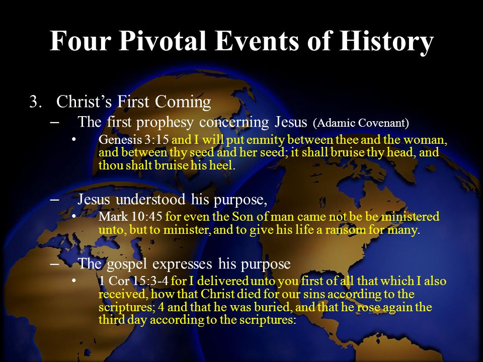 Four Pivotal Events of History 3.Christ's First Coming – The first prophesy concerning Jesus (Adamic Covenant) Genesis 3:15 and I will put enmity betw