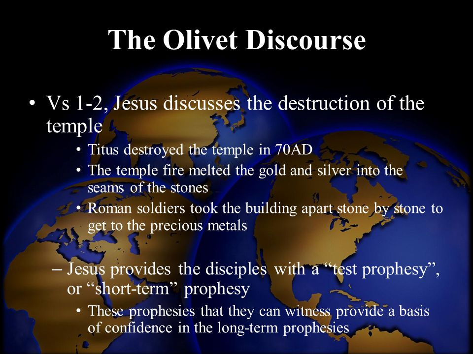 The Olivet Discourse Vs 1-2, Jesus discusses the destruction of the temple Titus destroyed the temple in 70AD The temple fire melted the gold and silv
