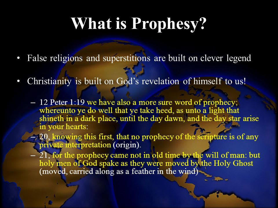 What is Prophesy? False religions and superstitions are built on clever legend Christianity is built on God's revelation of himself to us! – 12 Peter